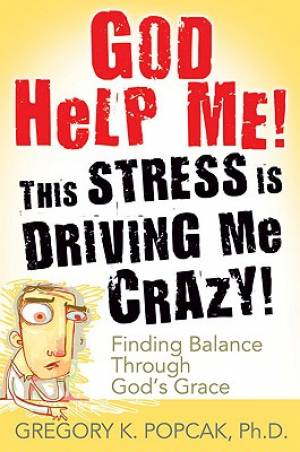 God Help Me! This Stress is Driving Me Crazy!
