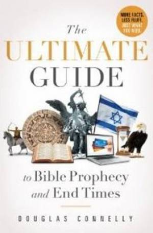 Ultimate Guide To Bible Prophecy And End Times, The