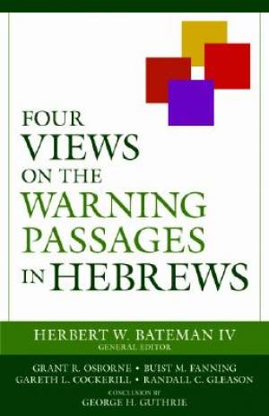 Hebrews : Four Views on the Warning Passages in Hebrews