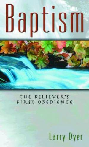 Baptism The Believers First Obedience Pb