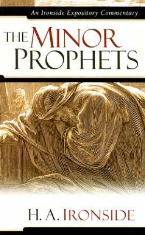Minor Prophets: Ironside Expository Commentary
