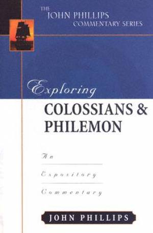 Colossians & Philemon : John Phillips Commentary Series