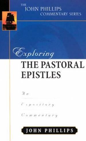 Pastoral Epistle : John Phillips Commentary Series