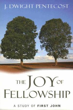 Joy of the Fellowship: 1 John