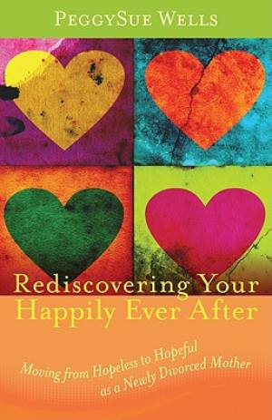Rediscovering Your Happily Ever After Pb