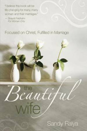 Beautiful Wife : Focused On Christ, Fulfilled In Marriage