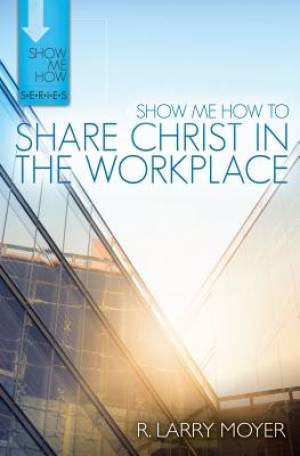 Show Me How To Share Christ In The Workp