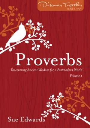 Proverbs, Volume 1 : Discovering Ancient Wisdom for a Postmodern World