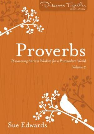 Proverbs, Volume 2 : Discovering Ancient Wisdom for a Postmodern World