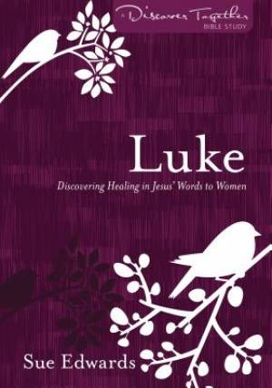 Luke : Discovering Healing in Jesus' Words to Women