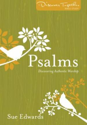 Psalms : Discovering Authentic Worship