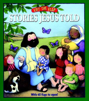 Stories Jesus Told: Lift-The-Flap