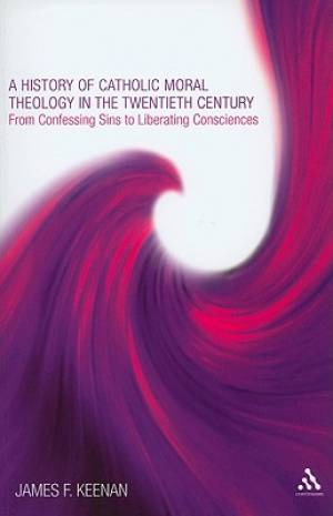 A History of Catholic Moral Theology in the Twentieth Century