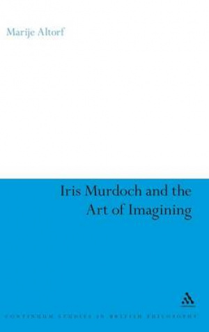 Iris Murdoch and the Art of Imagining