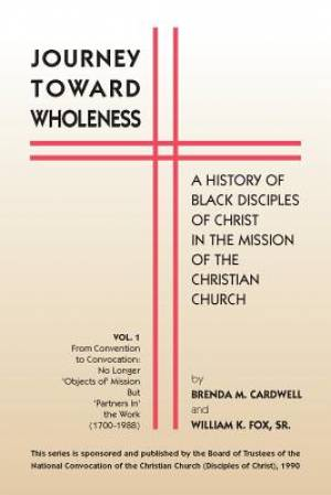 Journey Towards Wholeness: A History of Black Disciples of Christ in the Mission of the Christian Church