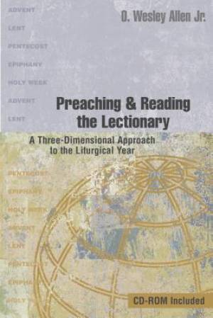 Preaching & Reading the Lectionary: A Three-Dimensional Approach to the Liturgical Year