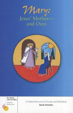 Mary: Jesus' Mother--and Ours
