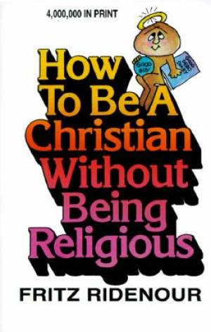 How To be a Christian Without/Re