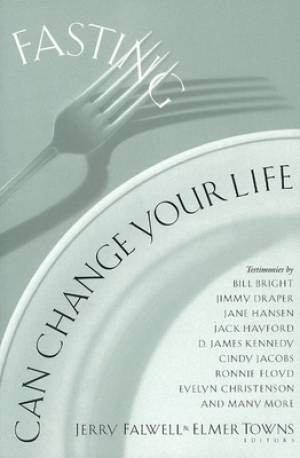 Fasting Can Change Your Life: True Stories of How God Used Fasting in the Lives of Today's Christian Leaders