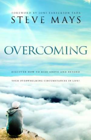 Overcoming : Discover How To Rise Above And Beyond Your Overwhelming Circum