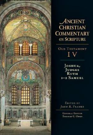 Joshua, Judges, Ruth, 1 & 2 Samuel  : Vol 4 : The Ancient Christian Commentary on Scripture