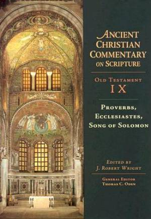 Proverbs, Ecclesiastes, Song of Solomon: Vol 9 : The Ancient Christian Commentary on Scripture