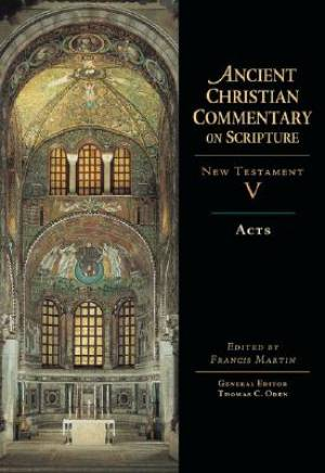 Acts : Vol 5 : Ancient Christian Commentary on Scripture