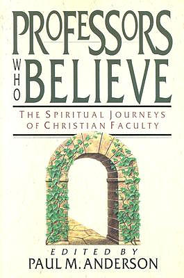 Professors Who Believe: The Spiritual Journeys of Christian Faculty