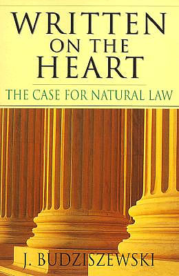 Written on the Heart: The Case for Natural Law / J. Budziszewski.