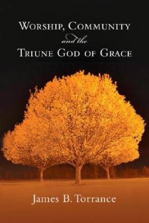 Worship Community And The Triune God Of Grace