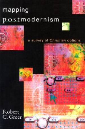 Mapping Postmodernism: a Survey of Christian Options