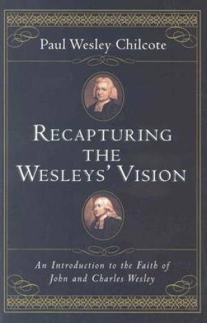 Recapturing the Wesleys Vision
