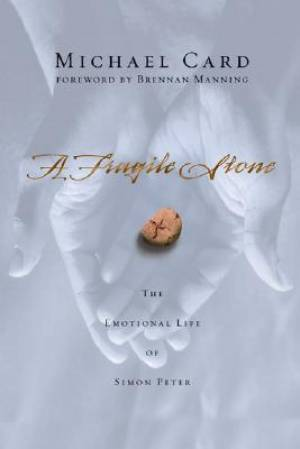 Fragile Stone : The Emotional Life Of Simon Peter