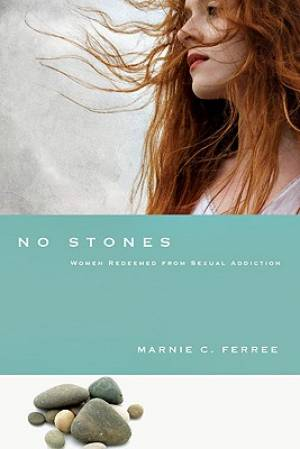 No Stones : Women Redeemed From Sexual Addiction