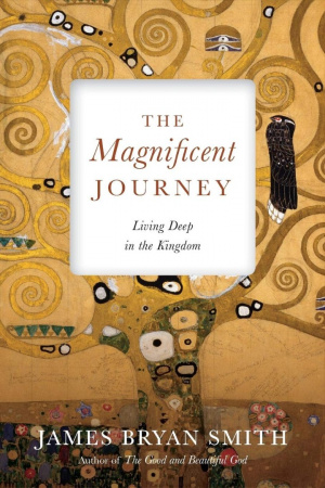 The Magnificent Journey: Living Deep in the Kingdom