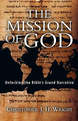 The Mission of God: Unlocking the Bible's Grand Narrative
