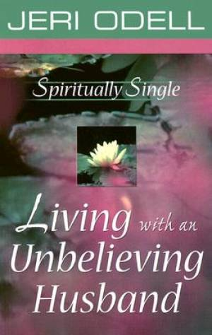 Spiritually Single: Living with an Unbelieving Husband