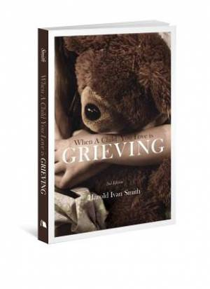 When A Child You Love Is Grieving 2nd Edition