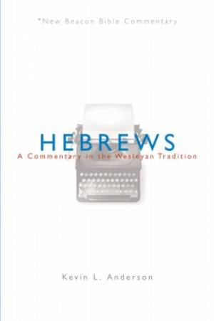 Hebrews, New Beacon Bible Commentary