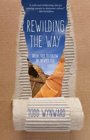 Rewilding the Way: Break Free to Follow an Untamed God