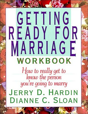 Getting Ready for Marriage Workbook: How to Really Get to Know the Person You're Going to Marry