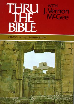 Genesis through Deuteronomy: Thru the Bible with J. Vernon McGee -