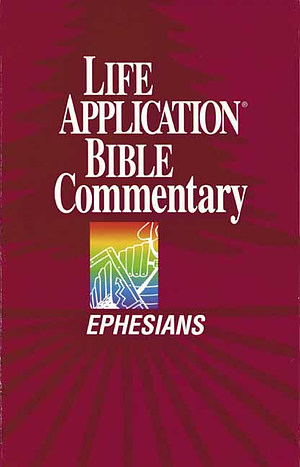 Ephesians : Life Application Bible Commentary
