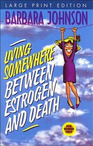 LIVING SOMEWHERE BETWEEN ESTROGEN AND DEATH-LARGE PRINT VERSION