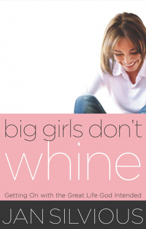 Big Girls Don't Whine: Growing Up and Getting on with It