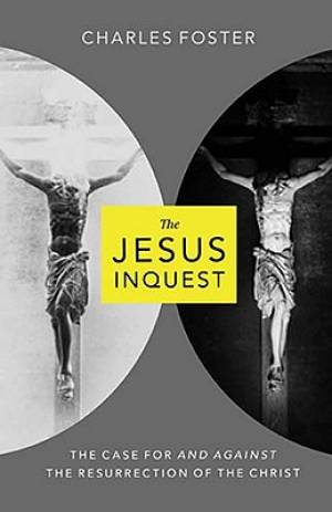 Jesus Inquest : The Case For And Against The Resurrection Of The Christ