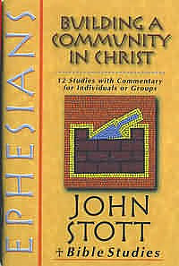 Ephesians: Building a Community in Christ: John Stott Bible Studies