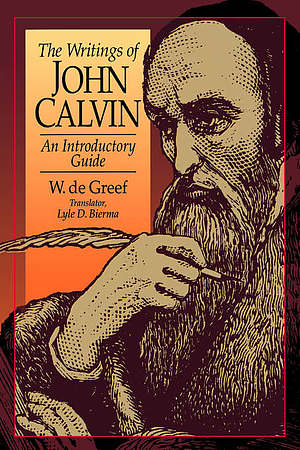 The Writings of John Calvin: An Introductory Guide