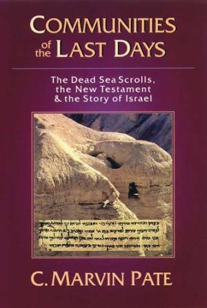 Communities of the Last Days: The Dead Sea Scrolls and the New Testament