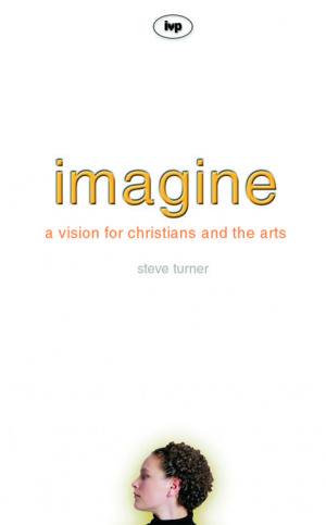 Imagine: A Vision for Christians and the Arts